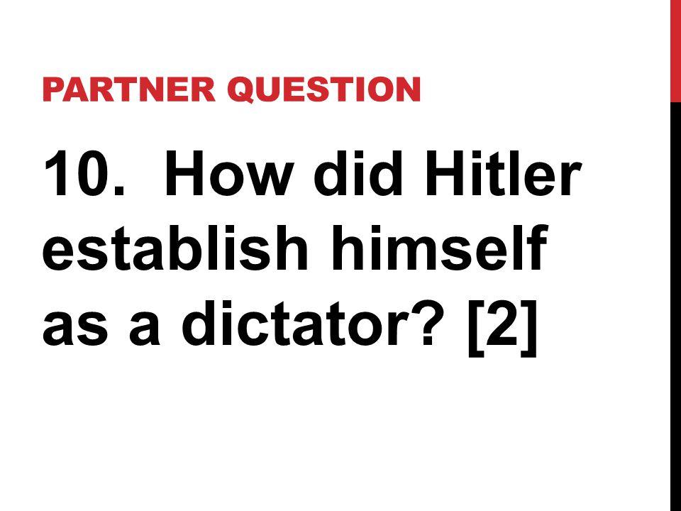 10. How did Hitler establish himself as a dictator [2]